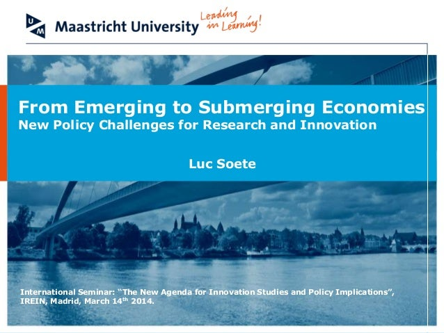 "Luc Soete From Emerging to Submerging Economies New Policy Challenges for Research and Innovation International Seminar: ""..."