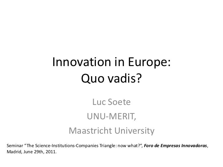 Innovation in Europe:                          Quo vadis?                                  Luc Soete                      ...