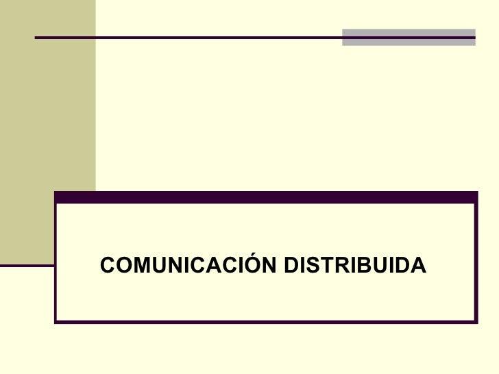 COMUNICACIÓN DISTRIBUIDA