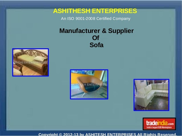 ASHITHESH ENTERPRISES An ISO 9001-2008 Certified Company Manufacturer & Supplier Of Sofa