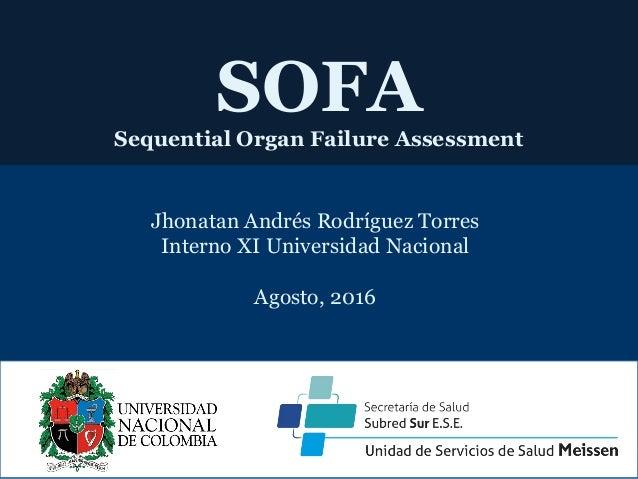 SOFA Sequential Organ Failure Assessment Jhonatan Andrés Rodríguez Torres Interno XI Universidad Nacional Agosto, 2016