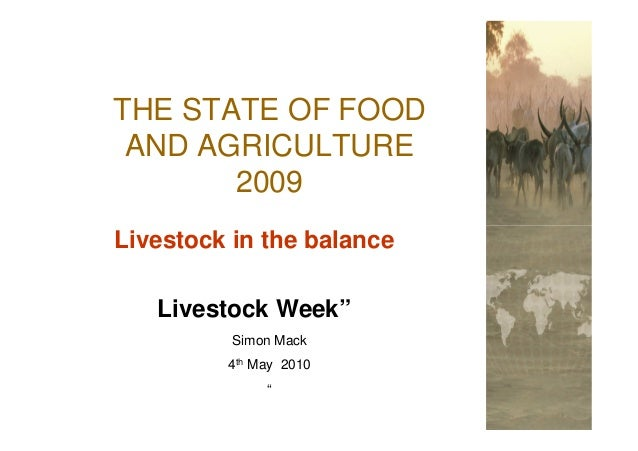 """THE STATE OF FOOD AND AGRICULTURE       2009Livestock in the balance   Livestock Week""""          Simon Mack         4th May..."""