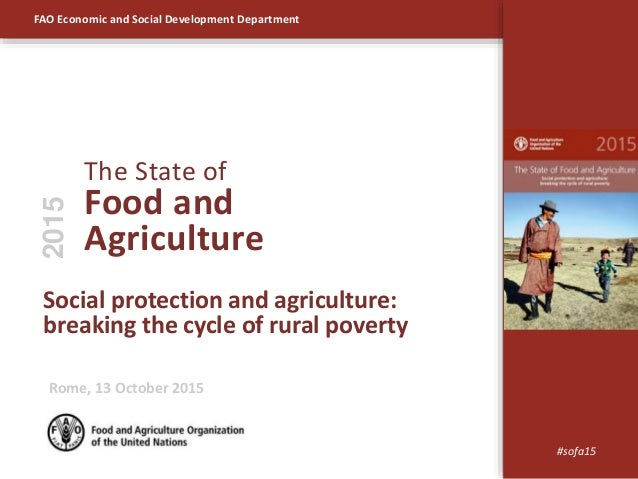 FAO Economic and Social Development Department Social protection and agriculture: breaking the cycle of rural poverty The ...