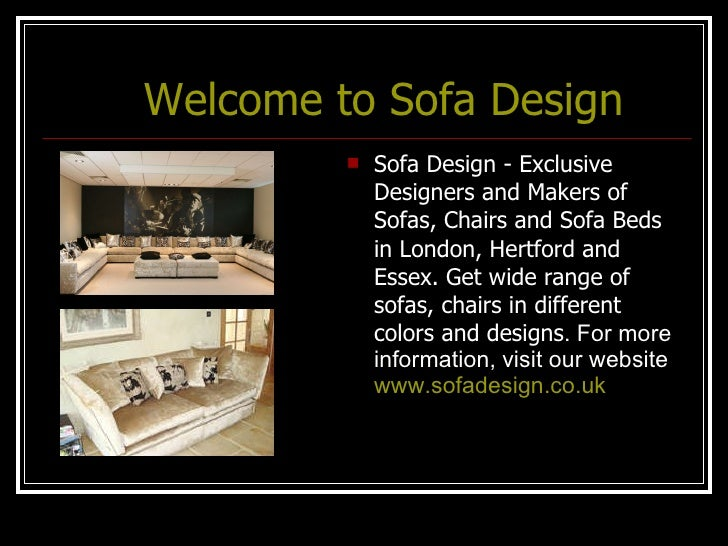 Welcome to Sofa Design <ul><li>Sofa Design - Exclusive Designers and Makers of Sofas, Chairs and Sofa Beds in London, Hert...