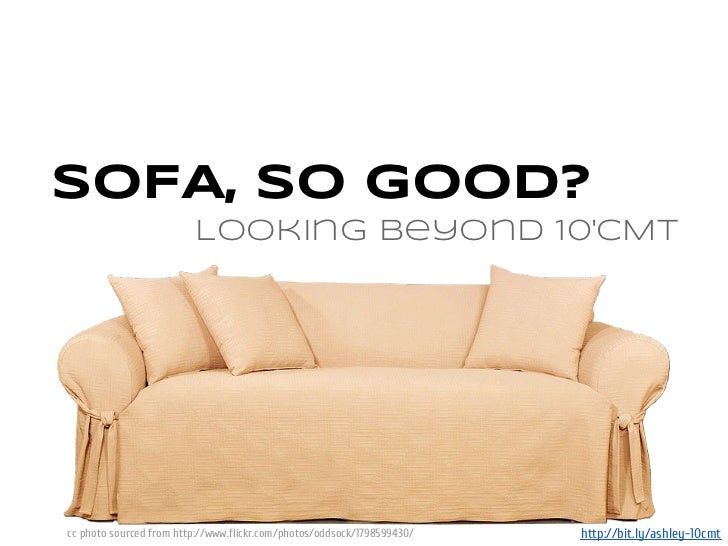 SOFA, so good?                         Looking beyond 10CMTcc photo sourced from http://www.flickr.com/photos/oddsock/1798...