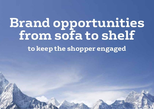 Brand opportunities from sofa to shelf  to keep the shopper engaged
