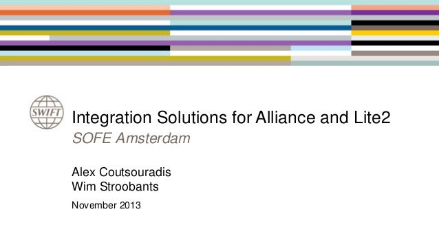 Integration Solutions for Alliance and Lite2 SOFE Amsterdam Alex Coutsouradis Wim Stroobants November 2013
