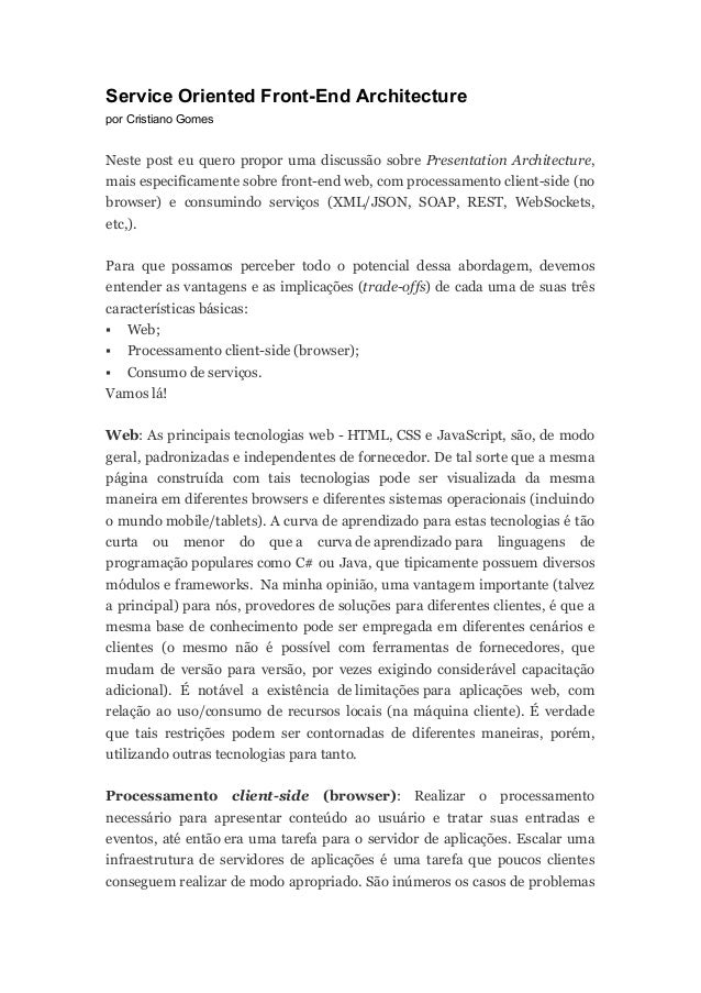Service Oriented Front-End Architecture por Cristiano Gomes Neste post eu quero propor uma discussão sobre Presentation Ar...