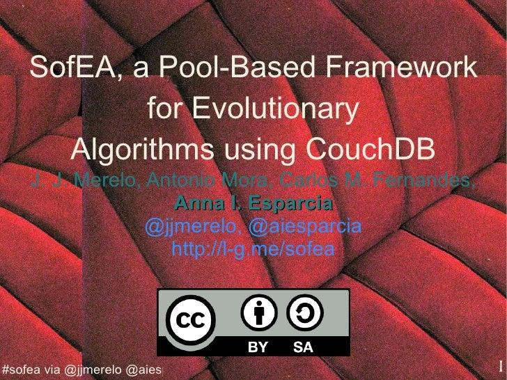 SofEA, a Pool-Based Framework            for Evolutionary      Algorithms using CouchDB    J. J. Merelo, Antonio Mora, Car...