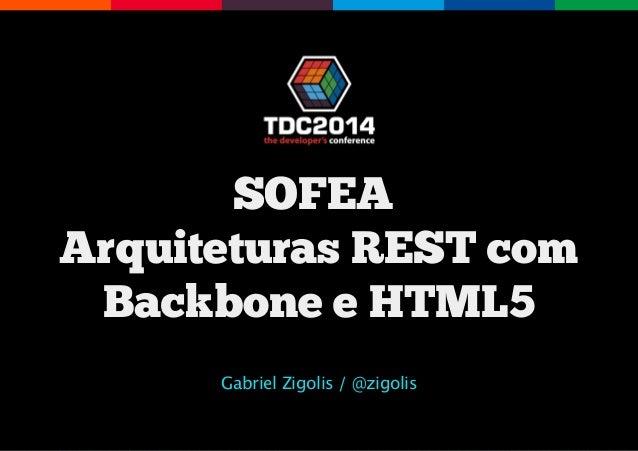 SOFEA ArquiteturasRESTcom BackboneeHTML5 Gabriel Zigolis / @zigolis