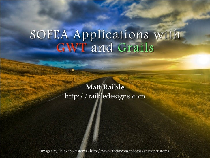 SOFEA Applications with    GWT and Grails                      Matt Raible               http://raibledesigns.com      Ima...