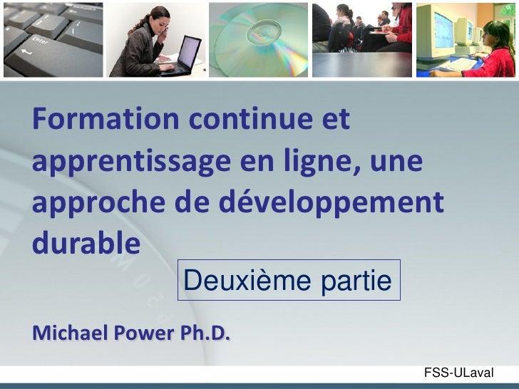 Formation continue etapprentissage en ligne, uneapproche de développementdurable              Deuxième partieMichael Power...