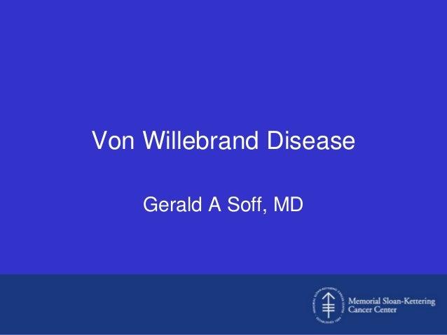 Von Willebrand Disease    Gerald A Soff, MD