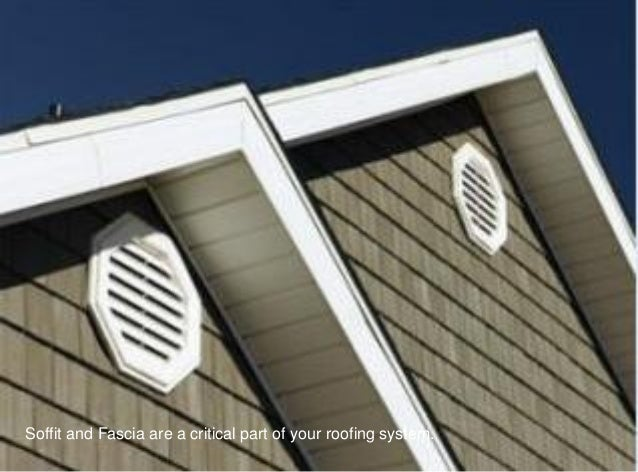 Soffit and Fascia are a critical part of your roofing system.