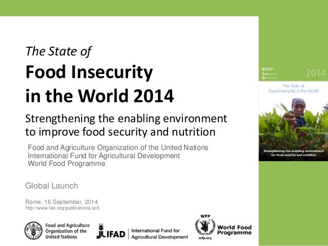 The State of  Food Insecurity  in the World 2014  Strengthening the enabling environment  to improve food security and nut...