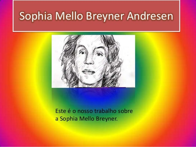 Sophia Mello Breyner AndresenEste é o nosso trabalho sobrea Sophia Mello Breyner.