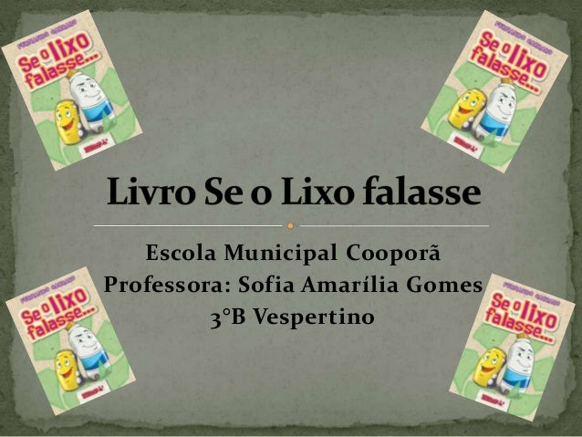 Escola Municipal Cooporã Professora: Sofia Amarília Gomes 3°B Vespertino