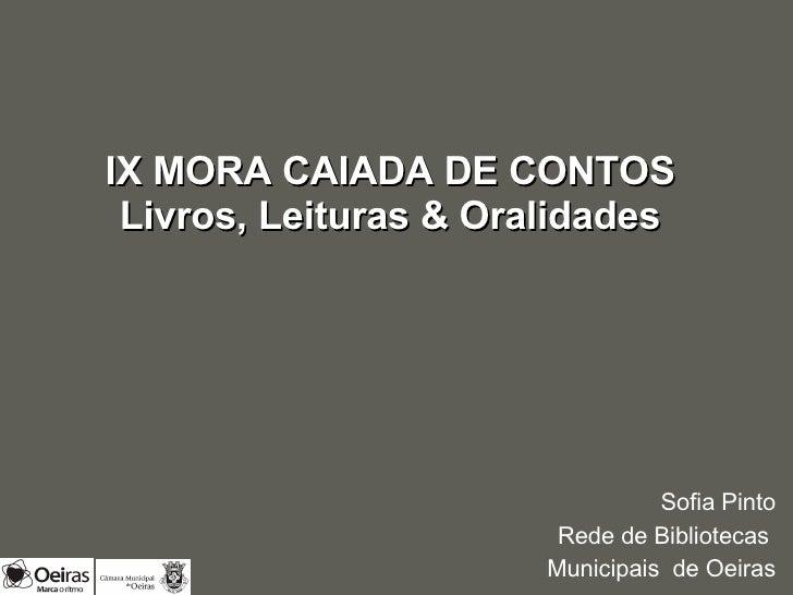 Sofia Pinto Rede de Bibliotecas  Municipais  de Oeiras IX MORA CAIADA DE CONTOS Livros, Leituras & Oralidades