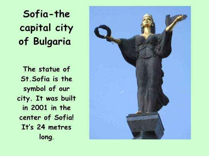 Sofia-the capital city of Bulgaria   <ul><li>The statue of St.Sofia is the symbol of our city. It was built in 2001 in the...