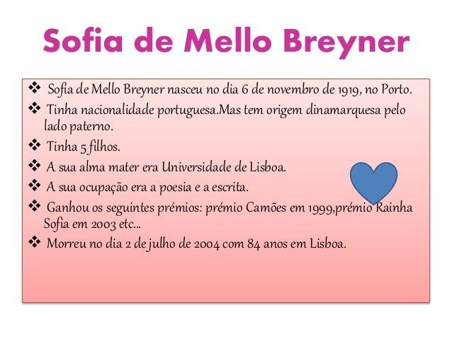 Sofia de Mello Breyner   Sofia de Mello Breyner nasceu no dia 6 de novembro de 1919, no Porto.   Tinha nacionalidade por...