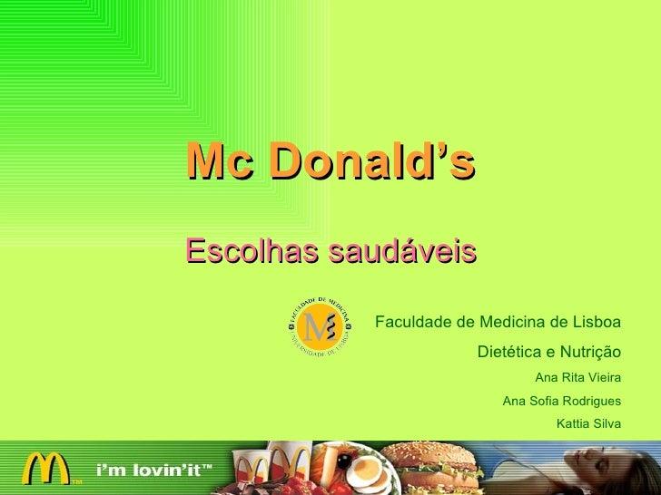 Mc Donald's Escolhas saudáveis Faculdade de Medicina de Lisboa Dietética e Nutrição Ana Rita Vieira Ana Sofia Rodrigues Ka...