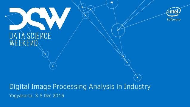 Digital Image Processing Analysis in Industry Yogyakarta, 3-5 Dec 2016