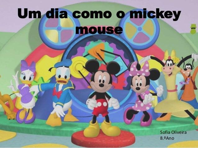 Um dia como o mickey mouse Sofia Oliveira 8.ºAno