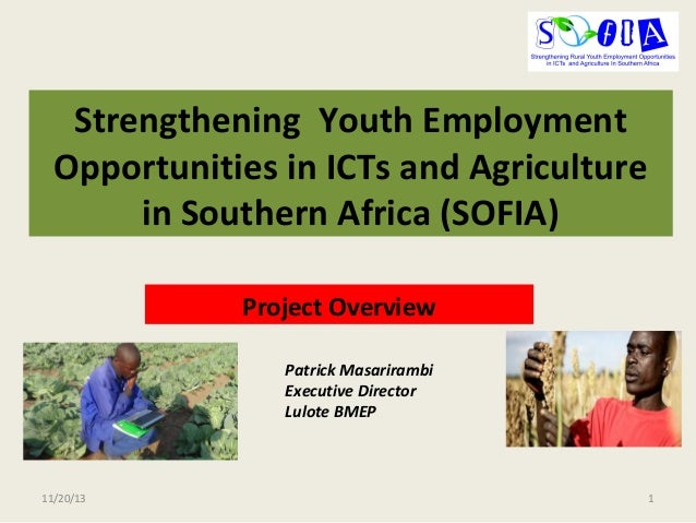 Strengthening Youth Employment Opportunities in ICTs and Agriculture in Southern Africa (SOFIA) Project Overview Patrick M...