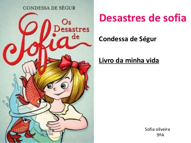 Desastres de sofia Condessa de Ségur Livro da minha vida Sofia oliveira 9ºA