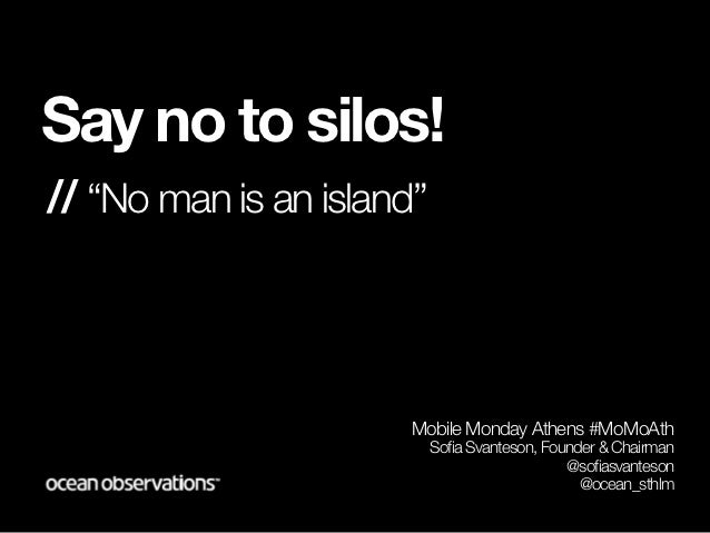 "Say no to silos!// ""No man is an island""                      Mobile Monday Athens #MoMoAth                           Sofi..."