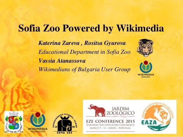 Sofia Zoo Powered by Wikimedia Katerina Zareva , Rositsa Gyurova Educational Department in Sofia Zoo Vassia Atanassova Wik...