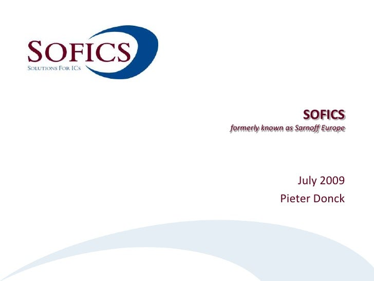 SOFICSformerly known as Sarnoff Europe<br />July 2009<br />Pieter Donck<br />