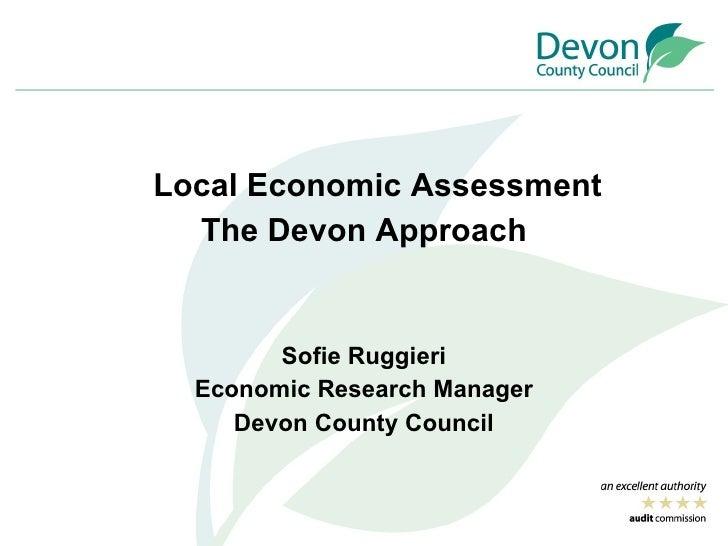 <ul><li>Local Economic Assessment </li></ul><ul><li>The Devon Approach </li></ul><ul><li>Sofie Ruggieri </li></ul><ul><li>...