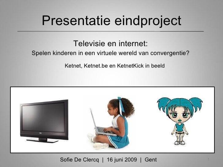 Presentatie eindproject <ul><li>Televisie en internet: </li></ul><ul><li>Spelen kinderen in een virtuele wereld van conver...