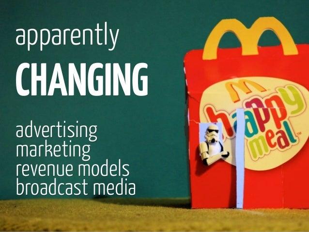 apparentlyCHANGINGadvertisingmarketingrevenue modelsbroadcast media
