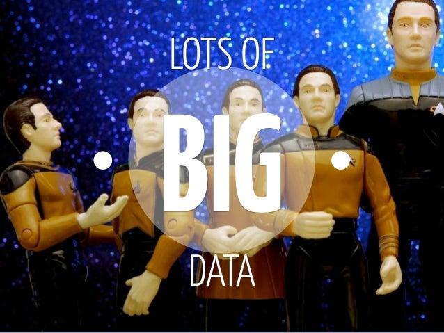 LOTS OFBIG DATA