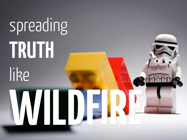 spreadingTRUTHlikeWILDFIRE