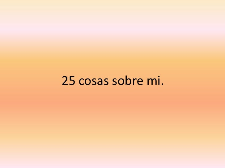 25 cosas sobre mi.<br />