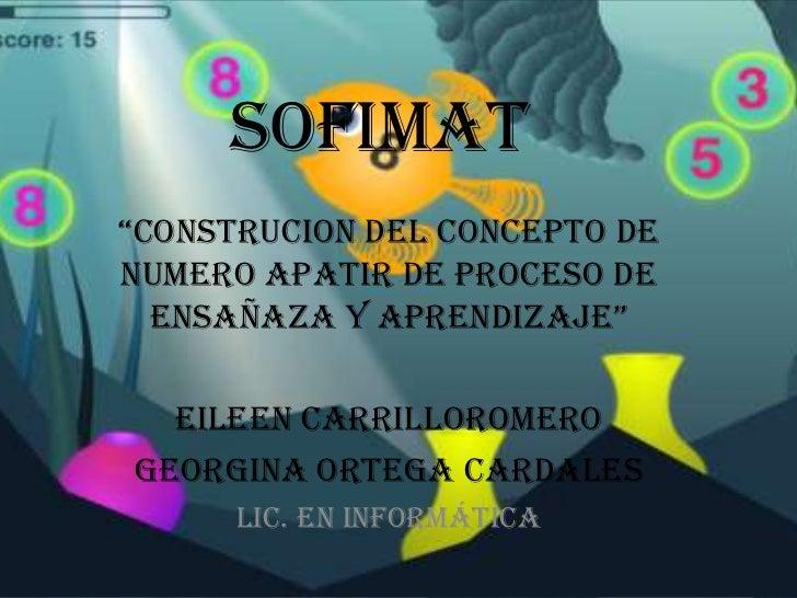 """SOFIMAT""""CONSTRUCION DEL CONCEPTO DENUMERO APATIR DE PROCESO DE  ENSAÑAZA Y APRENDIZAJE""""  EILEEN CARRILLOROMEROGEORGINA ORT..."""