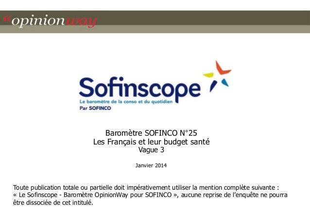 Baromètre SOFINCO N°25 Les Français et leur budget santé Vague 3  Janvier 2014  Toute publication totale ou partielle doit...