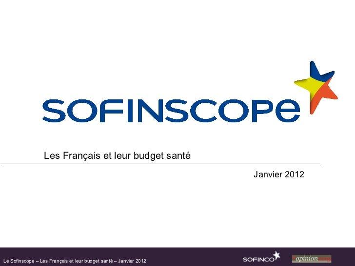 Les Français et leur budget santé Janvier 2012 Le Sofinscope – Les Français et leur budget santé – Janvier 2012