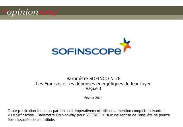 Baromètre SOFINCO N°26  Les Français et les dépenses énergétiques de leur foyer  Vague 3  Février 2014  Toute publication ...