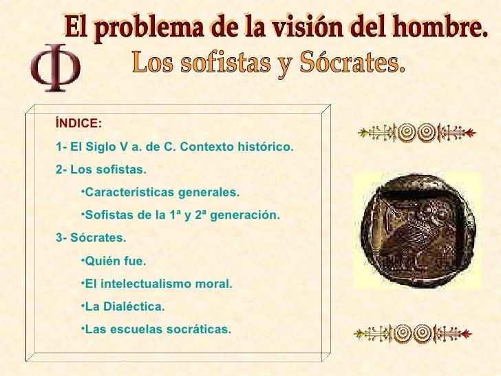 El problema de la visión del hombre. Los sofistas y Sócrates. <ul><ul><li>ÍNDICE: </li></ul></ul><ul><ul><li>1- El Siglo V...