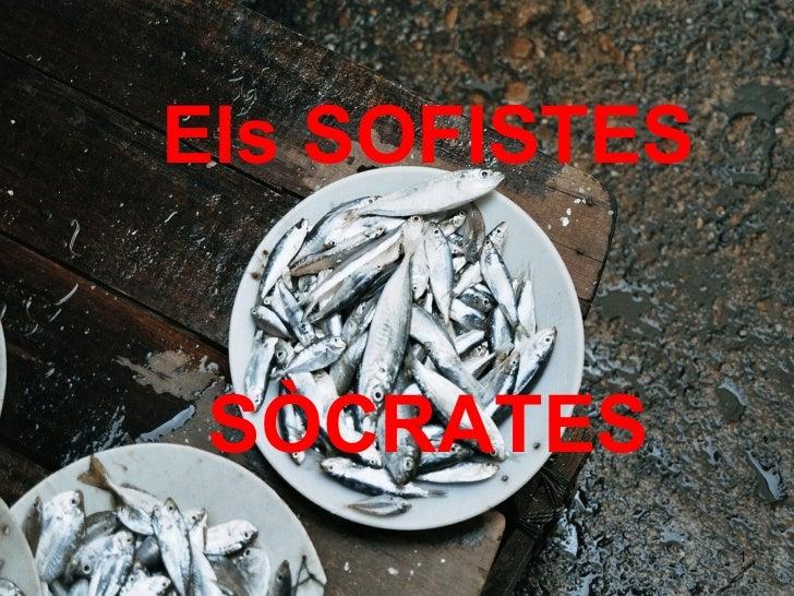 Els SOFISTES SÒCRATES               1