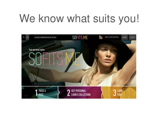 We know what suits you!