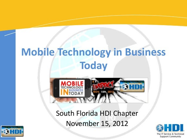Mobile Technology in Business           Today      South Florida HDI Chapter         November 15, 2012