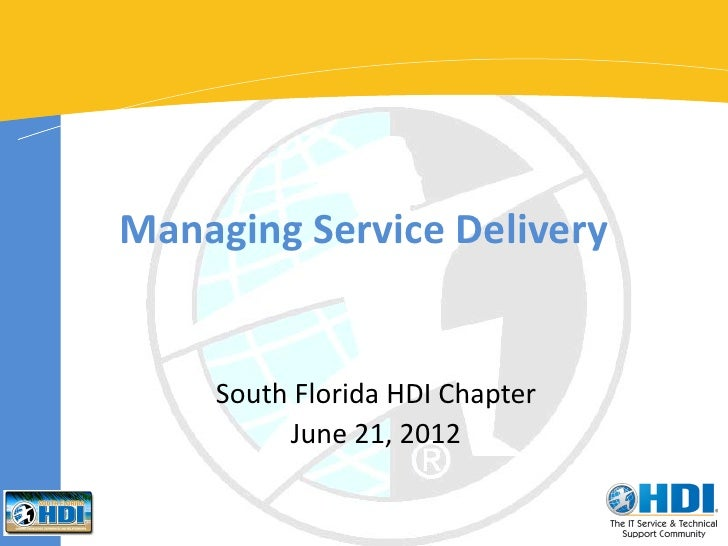 Managing Service Delivery    South Florida HDI Chapter         June 21, 2012