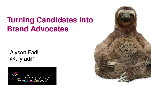 Alyson Fadil @alyfadil1 Turning Candidates Into Brand Advocates