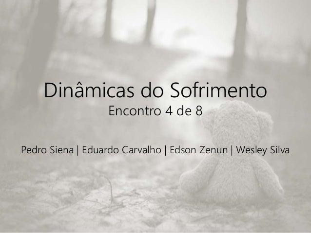 Dinâmicas do Sofrimento Encontro 4 de 8 Pedro Siena | Eduardo Carvalho | Edson Zenun | Wesley Silva