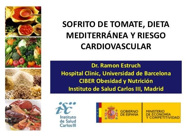 SOFRITO DE TOMATE, DIETA MEDITERRÁNEA Y RIESGO CARDIOVASCULAR Dr. Ramon Estruch Hospital Clinic, Universidad de Barcelona ...